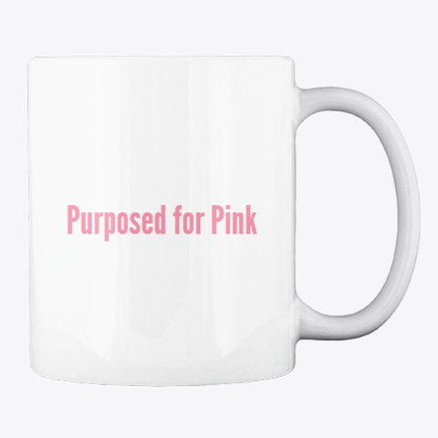 Believe   Purposed For Pink Mug White T-Shirt Back