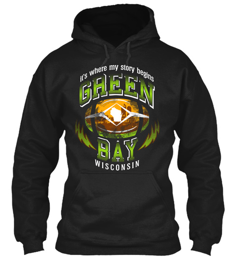 It's Where My Story Begins Green Bay Wisconsin Black Sweatshirt Front