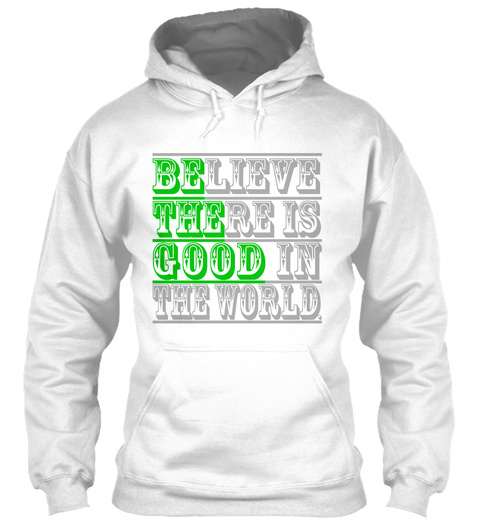 Believe There Is Good In The World White T-Shirt Front