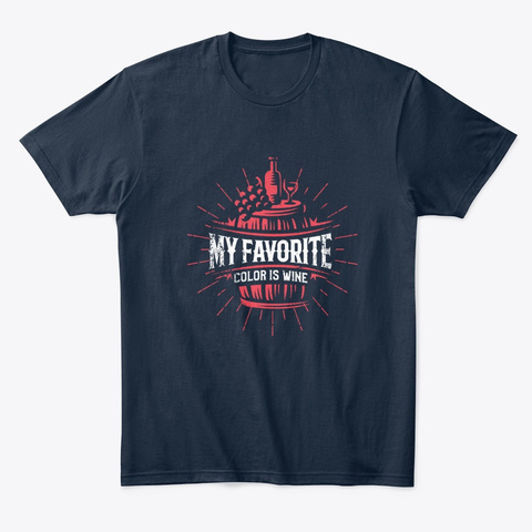 My Favorite Color Is Wine Gift New Navy T-Shirt Front