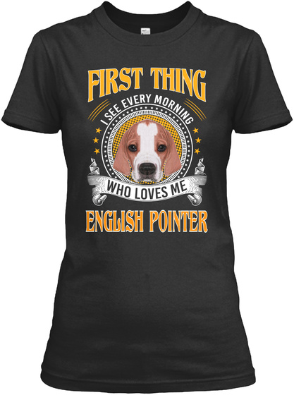 English Pointer Morning Who Loves Black T-Shirt Front