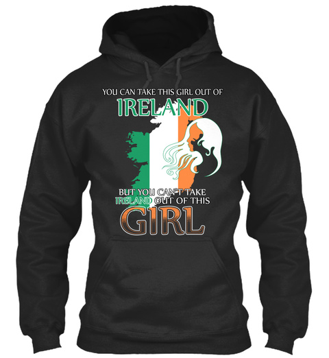 You Can Take This Girl Our Of Ireland But You Can't Take Ireland Out Of This Girl Jet Black T-Shirt Front