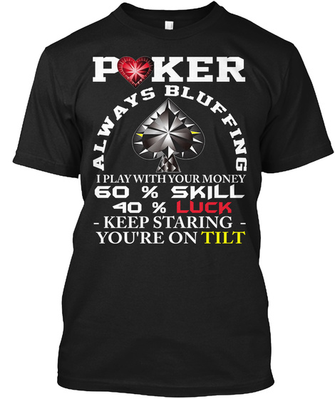 Poker T Shirt Always Bluffing Black T-Shirt Front