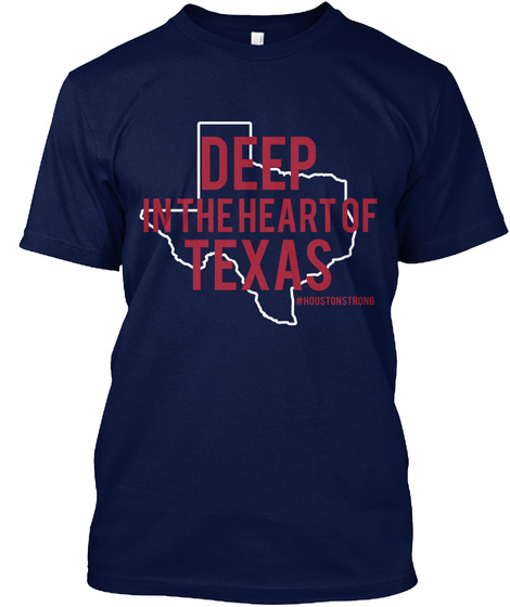 Deep In The Heart Of Texas #Houstonstrong Navy T-Shirt Front