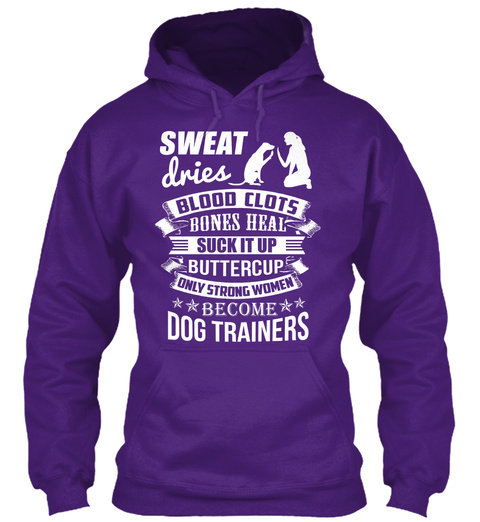 Sweat Dries Blood Clots Bones Heal Suck It Up Buttercup Only Strong Women Become Dog Trainers Purple T-Shirt Front