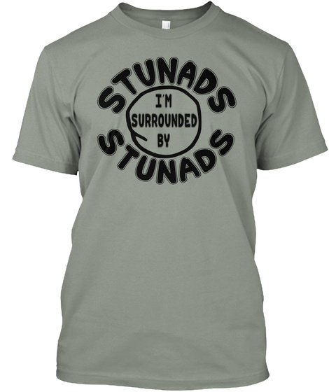 Stunads Im Surrounded By Stunads Grey T-Shirt Front