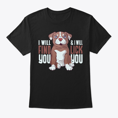 Pit Bull Finds You And Licks You Black T-Shirt Front