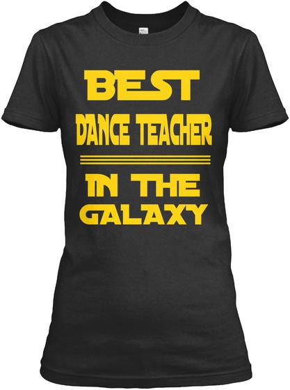 Best Dance Teacher In The Galaxy Black T-Shirt Front