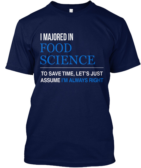 I Majored In Flood Science To Save Time, Let's Just Assume I'm Always Right Navy T-Shirt Front