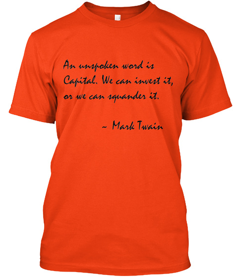 An Unspoken Word Is Capital We Can Invest It Or We Can Squander It Mark Twain Deep Orange  T-Shirt Front