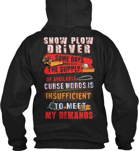 Snow Plow Driver Some Days The Supply Of Available Curse Words Is Insufficient To Meet My Demands Black Sweatshirt Back