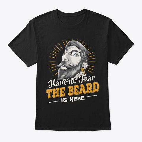 Funny Beard Lover Gift   Have No Fear Black Camiseta Front