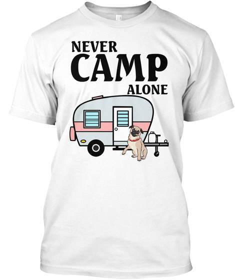 Never Camp Alone Pug White T-Shirt Front