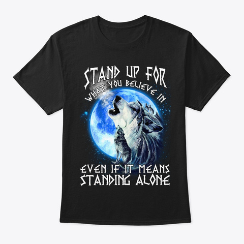 Stand For You Believe Even Alone T Shirt Black T-Shirt Front