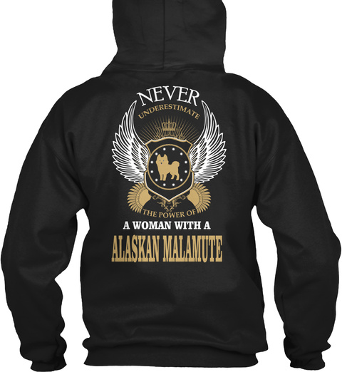 Never Underestimate The Power Of A Woman With A Alaskan Malamute Black T-Shirt Back