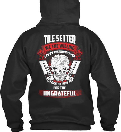 Tile Setter We The Willing Led By The Unknowing Are Doing The Impossble For The Ungrateful Jet Black T-Shirt Back