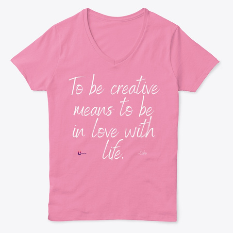 Creativity Is To Love Life Pink  T-Shirt Front
