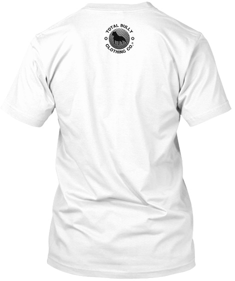 Total Bully Clothing Co. White T-Shirt Back