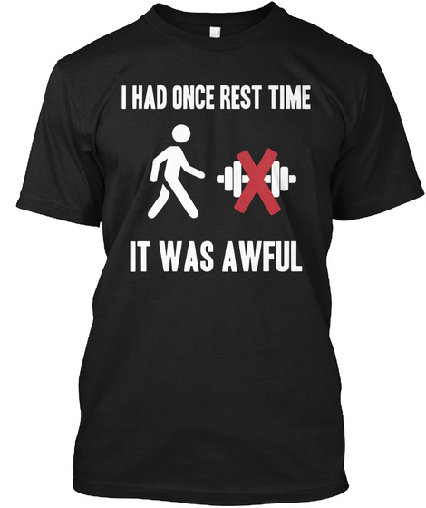 I Had Once Rest Time I I It Was Awful Black T-Shirt Front
