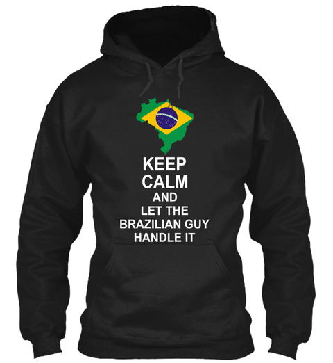 Keep Calm And Let The Brazilian Guy Handle It Black T-Shirt Front