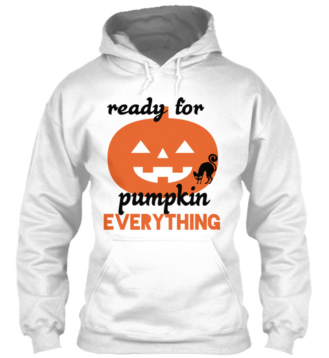 Ready For Pumpkin Everything White T-Shirt Front