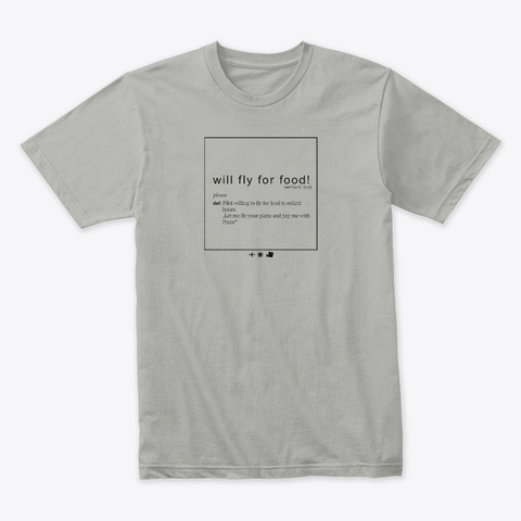 Will Fly For Food!!! Light Grey T-Shirt Front
