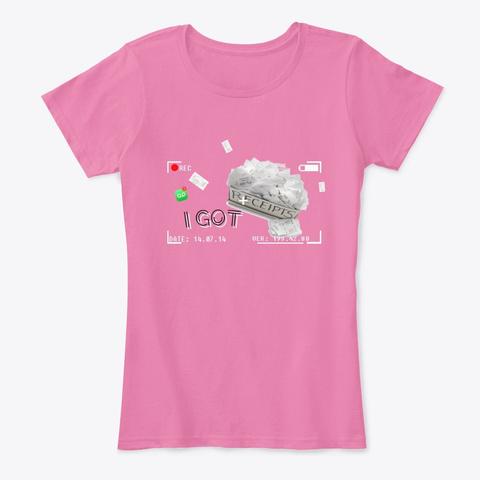 I Got Receipts True Pink T-Shirt Front