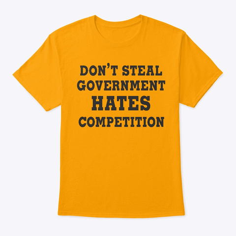 Government Hates Competition Gold T-Shirt Front