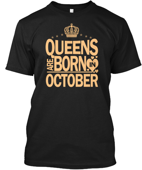 Queens Are Born In October  T Shirts Black T-Shirt Front
