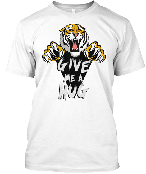 Give Me A Hug White T-Shirt Front