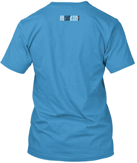 Its Got Legs! Heathered Bright Turquoise  T-Shirt Back
