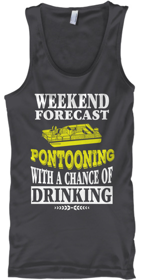 Weekend Forecast Pontooning With A Chance Of Drinking Charcoal T-Shirt Front