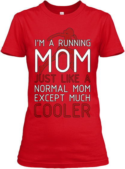 I'm A Running Mom Just Like A Normal Mom Except Much Cooler Red T-Shirt Front