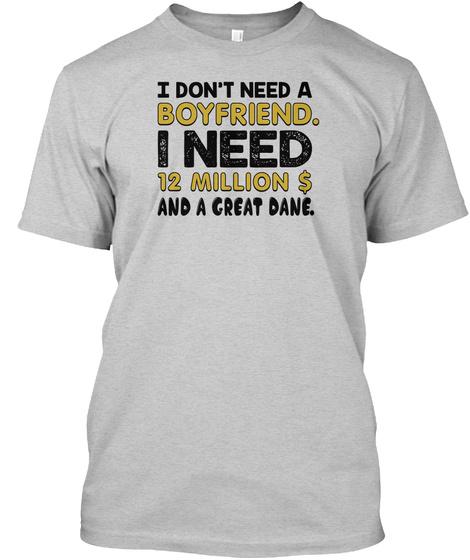 I Need Twelve Million And Great Dane Light Steel T-Shirt Front
