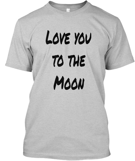 Love You To The Moon Light Steel T-Shirt Front