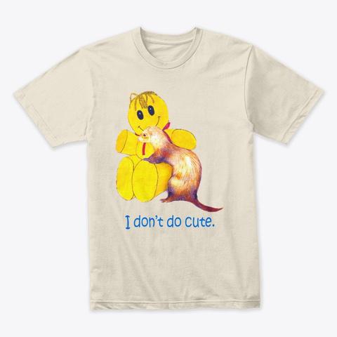 I Don't Do Cute Cream T-Shirt Front