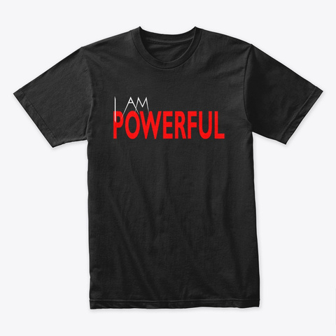 I Am Powerful Black T-Shirt Front