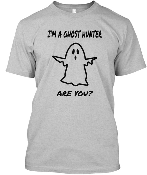I'm A Ghost Hunter Are You? Light Heather Grey  T-Shirt Front