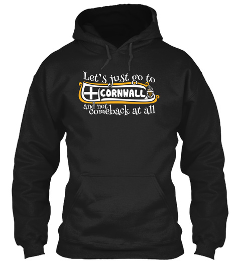 Let's Just Go To Cornwall And Not Comeback At All Black Sweatshirt Front