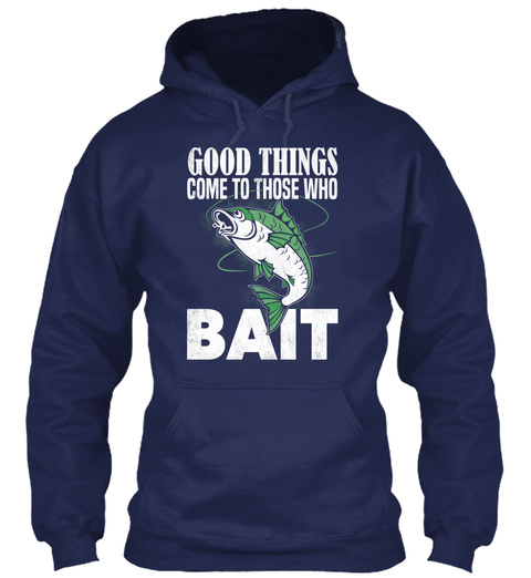 Good Things Come To Those Who Bait Navy T-Shirt Front