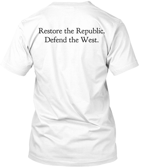 Restore The Republic. Defend The West. White T-Shirt Back