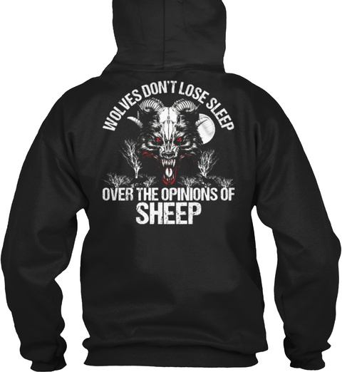 Wolves Don't Lose Sleep Over The Opinions Of Sheep Black T-Shirt Back