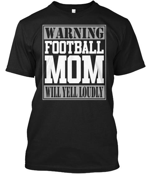 Warning Football Mom Will  Loudly Black T-Shirt Front