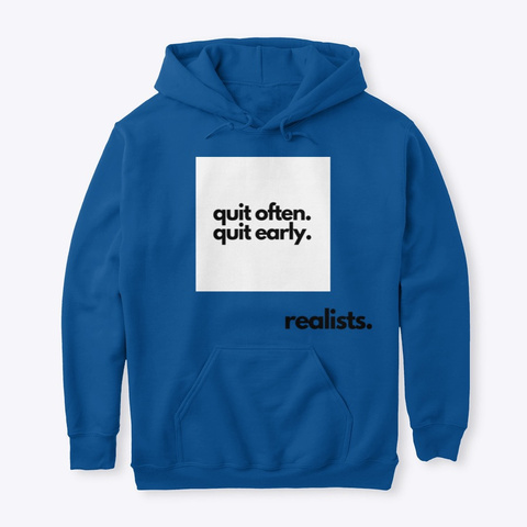 Quit Often. Quit Early. Royal T-Shirt Front