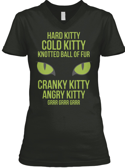 Hard Kitty Cold Kitty Knotted Ball Of Fur Cranky Kitty Angry Kitty Grrr Grrr Grrr Black T-Shirt Front