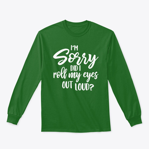 I'm Sorry Did I Roll My Eyes Out Loud? Irish Green T-Shirt Front