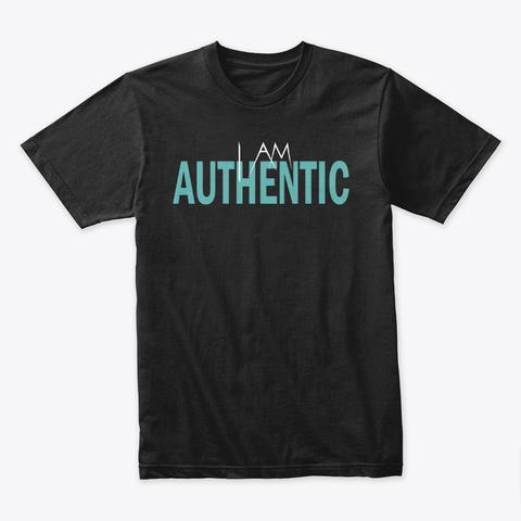 I Am Authentic  Black T-Shirt Front