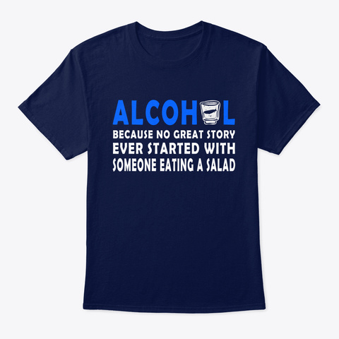 Alcohol   No Great Story Started With Ea Navy T-Shirt Front