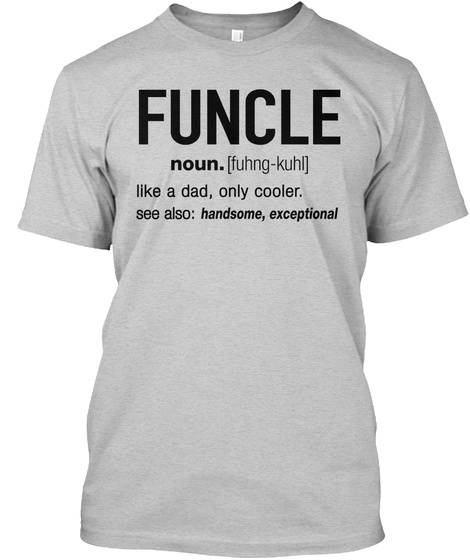 25b7468e Funcle Like A Dad Only Cooler See Also Handsome Exceptional Light Steel T- Shirt Front. Funcle Definition Uncle Funny ...