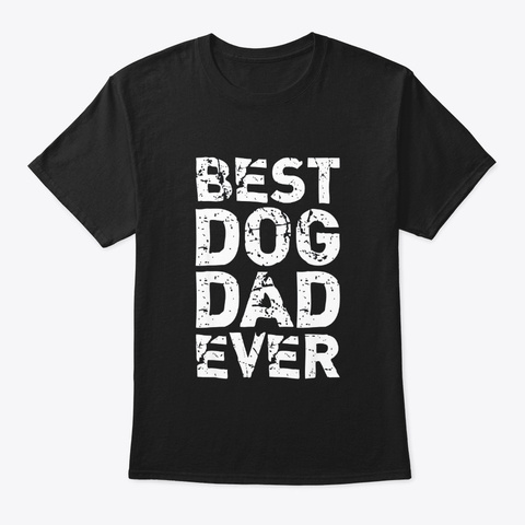 Best Dog Dad Ever For Men Gift T Shirt Black T-Shirt Front